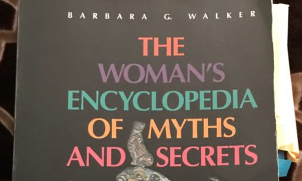 Barbara G. Walker and The Women's Encyclopedia of Myths and Secrets (First published in N.Y. 1983)